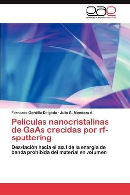 Peliculas Nanocristalinas de GAAS Crecidas Por RF-Sputtering (Paperback)