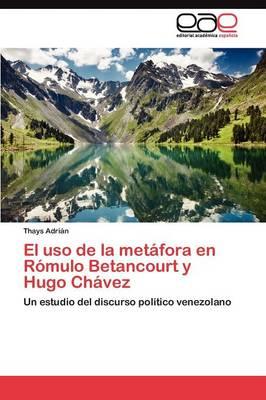 El USO de La Metafora En Romulo Betancourt y Hugo Chavez (Paperback)