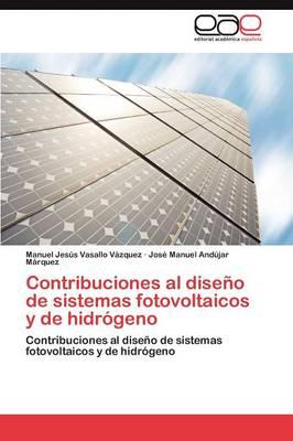 Contribuciones Al Diseno de Sistemas Fotovoltaicos y de Hidrogeno (Paperback)