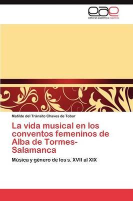 La Vida Musical En Los Conventos Femeninos de Alba de Tormes-Salamanca (Paperback)
