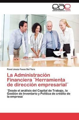La Administracion Financiera ]Herramienta de Direccion Empresarial] (Paperback)
