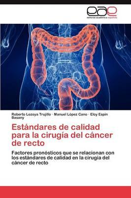 Estandares de Calidad Para La Cirugia del Cancer de Recto (Paperback)
