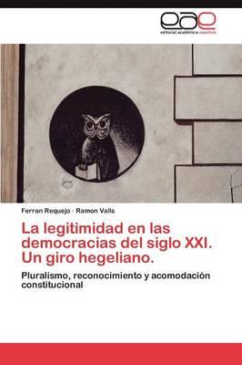 La Legitimidad En Las Democracias del Siglo XXI. Un Giro Hegeliano. (Paperback)