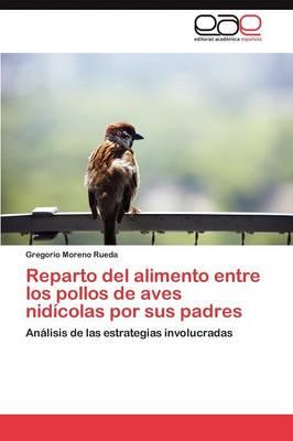 Reparto del Alimento Entre Los Pollos de Aves Nidicolas Por Sus Padres (Paperback)