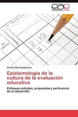 Epistemologia de La Cultura de La Evaluacion Educativa (Paperback)