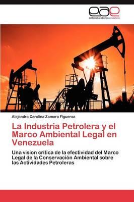 La Industria Petrolera y El Marco Ambiental Legal En Venezuela (Paperback)