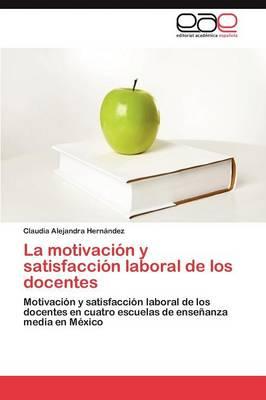 La Motivacion y Satisfaccion Laboral de Los Docentes (Paperback)