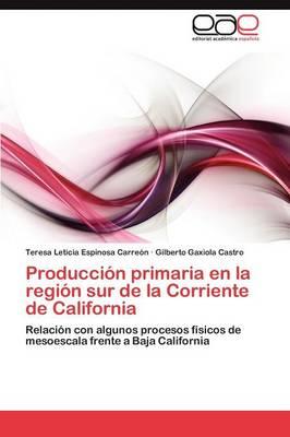 Produccion Primaria En La Region Sur de La Corriente de California (Paperback)