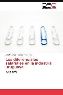 Los Diferenciales Salariales En La Industria Uruguaya (Paperback)