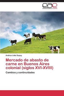 Mercado de Abasto de Carne En Buenos Aires Colonial (Siglos XVI-XVIII) (Paperback)