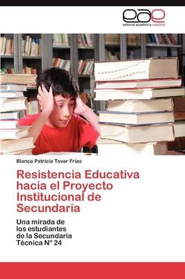 Resistencia Educativa Hacia El Proyecto Institucional de Secundaria (Paperback)