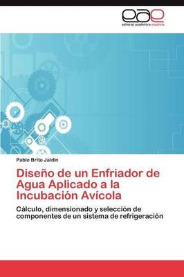Diseno de Un Enfriador de Agua Aplicado a la Incubacion Avicola (Paperback)
