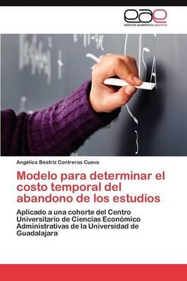 Modelo Para Determinar El Costo Temporal del Abandono de Los Estudios (Paperback)