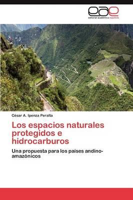 Los Espacios Naturales Protegidos E Hidrocarburos (Paperback)