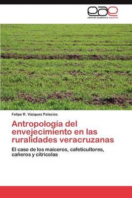 Antropologia del Envejecimiento En Las Ruralidades Veracruzanas (Paperback)