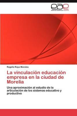 La Vinculacion Educacion Empresa En La Ciudad de Morelia (Paperback)