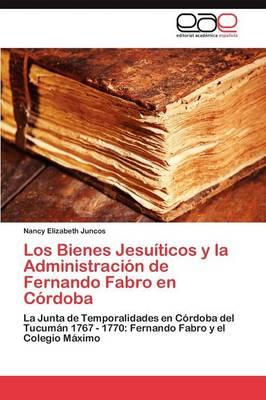 Los Bienes Jesuiticos y La Administracion de Fernando Fabro En Cordoba (Paperback)