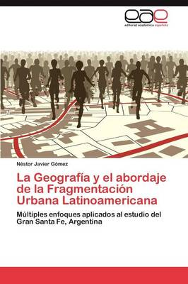 La Geografia y El Abordaje de La Fragmentacion Urbana Latinoamericana (Paperback)