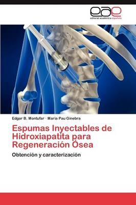 Espumas Inyectables de Hidroxiapatita Para Regeneracion Osea (Paperback)