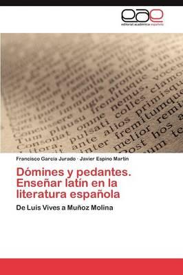 Domines y Pedantes. Ensenar Latin En La Literatura Espanola (Paperback)
