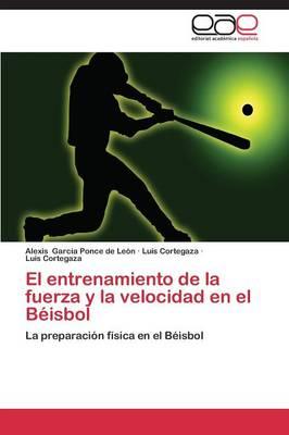 El Entrenamiento de La Fuerza y La Velocidad En El Beisbol (Paperback)
