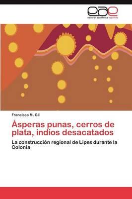 Asperas Punas, Cerros de Plata, Indios Desacatados (Paperback)