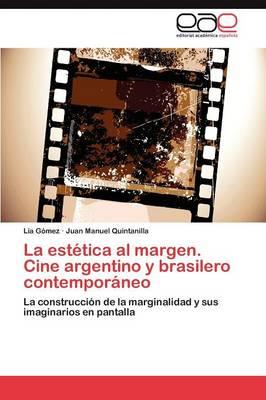La Estetica Al Margen. Cine Argentino y Brasilero Contemporaneo (Paperback)