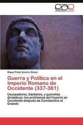 Guerra y Politica En El Imperio Romano de Occidente (337-361) (Paperback)