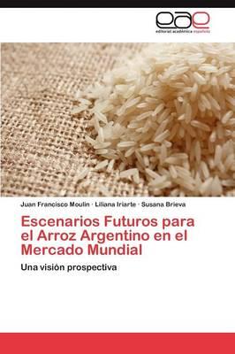 Escenarios Futuros Para El Arroz Argentino En El Mercado Mundial (Paperback)