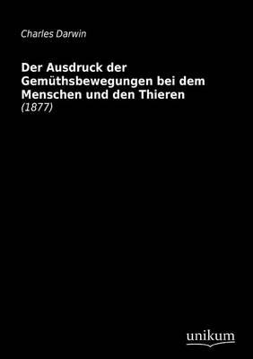 Der Ausdruck Der Gem Thsbewegungen Bei Dem Menschen Und Den Thieren (Paperback)