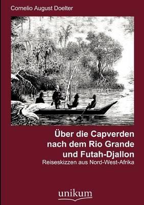 Ber Die Capverden Nach Dem Rio Grande Und Futah-Djallon (Paperback)