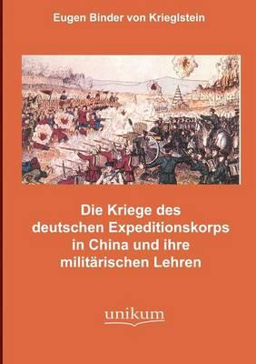 Die K mpfe Des Deutschen Expeditionskorps in China Und Ihre Milit rischen Lehren (Paperback)