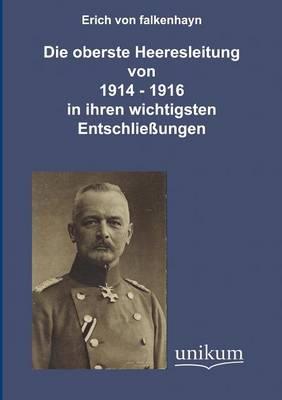Die Oberste Heeresleitung 1914-1916 in Ihren Wichtigsten Entschlie Ungen (Paperback)