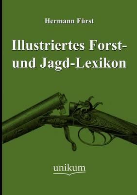 Illustriertes Forst- Und Jagd-Lexikon (Paperback)