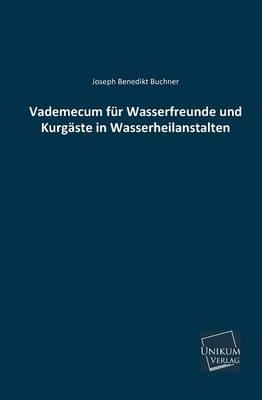 Vademecum Fur Wasserfreunde Und Kurgaste in Wasserheilanstalten (Paperback)