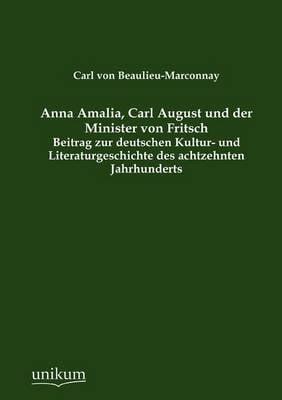 Anna Amalia, Carl August Und Der Minister Von Fritsch (Paperback)