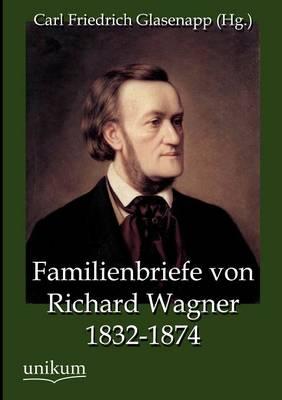 Familienbriefe Von Richard Wagner 1832-1874 (Paperback)