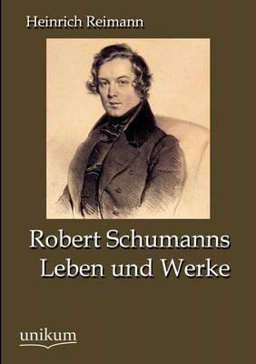 Robert Schumanns Leben Und Werke (Paperback)