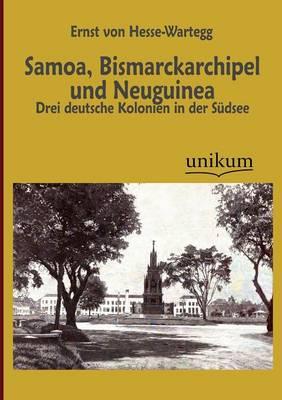 Samoa, Bismarckarchipel Und Neuguinea (Paperback)