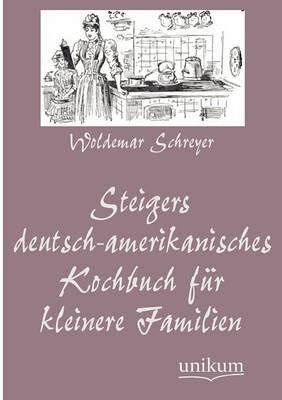 Steigers Deutsch-Amerikanisches Kochbuch Fur Kleinere Familien (Paperback)