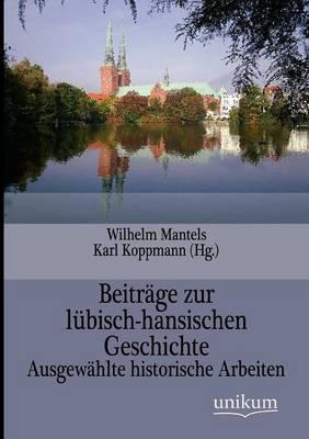 Beitr ge Zur L bisch-Hansischen Geschichte (Paperback)