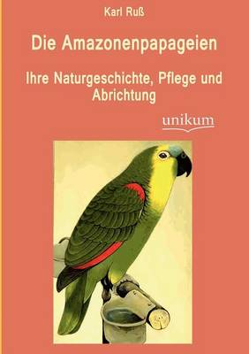 Die Amazonenpapageien (Paperback)