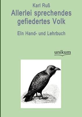 Allerlei Sprechendes Gefiedertes Volk (Paperback)
