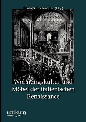 Wohnungskultur Und M bel Der Italienischen Renaissance (Paperback)