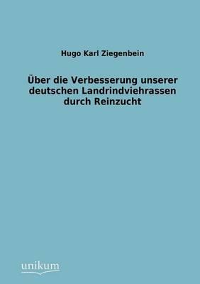 Ber Die Verbesserung Unserer Deutschen Landrindviehrassen Durch Reinzucht (Paperback)