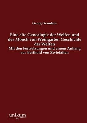 Eine Alte Genealogie Der Welfen Und Des M Nch Von Weingarten Geschichte Der Welfen (Paperback)