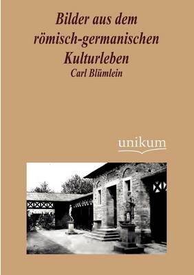 Bilder Aus Dem R Misch-Germanischen Kulturleben (Paperback)