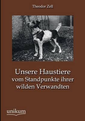 Unsere Haustiere Vom Standpunkte Ihrer Wilden Verwandten (Paperback)