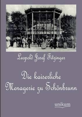 Die Kaiserliche Menagerie Zu Sch Nbrunn (Paperback)