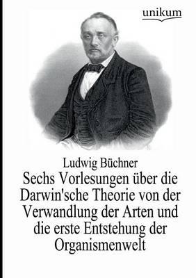 Sechs Vorlesungen ber Die Darwin'sche Theorie Von Der Verwandlung Der Arten Und Die Erste Entstehung Der Organismenwelt (Paperback)